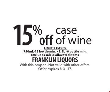 15% off case of wine LIMIT 2 CASES 750mL-12 bottle min. - 1.5L -6 bottle min. Excludes sale & allocated items. With this coupon. Not valid with other offers. Offer expires 8-31-17.