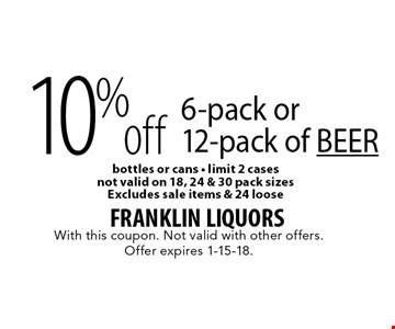 10% off 6-pack or 12-pack of beer. Bottles or cans. Limit 2 cases. Not valid on 18, 24 & 30 pack sizes. Excludes sale items & 24 loose. With this coupon. Not valid with other offers. Offer expires 1-15-18.