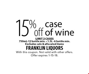 15% off case of wine. Limit 2 cases. 150mL-12 bottle min.  1.5L -6 bottle min. Excludes sale & allocated items. With this coupon. Not valid with other offers. Offer expires 1-15-18.