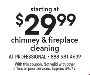 Chimney & fireplace cleaning starting at $29.99. With this coupon. Not valid with other offers or prior services. Expires 6/9/17.