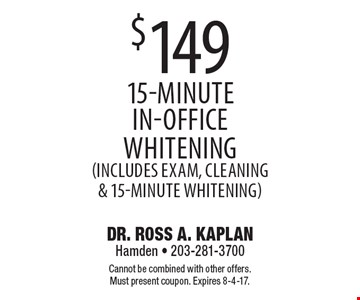 $149 15-minute in-office whitening (Includes exam, cleaning & 15-Minute Whitening). Cannot be combined with other offers. Must present coupon. Expires 8-4-17.