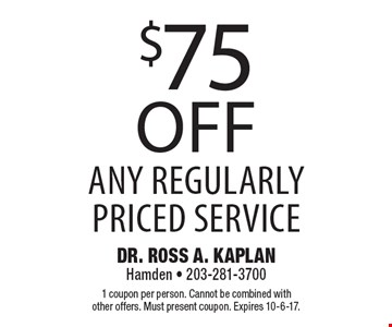 $75 off any regularly priced service. 1 coupon per person. Cannot be combined with other offers. Must present coupon. Expires 10-6-17.
