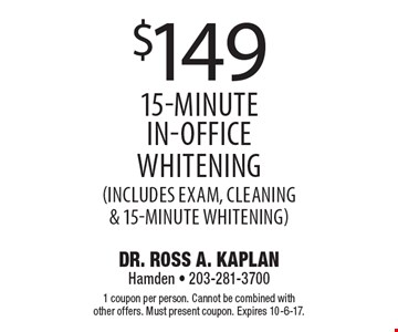 $149 15-minute in-office whitening (Includes exam, cleaning & 15-minute whitening). 1 coupon per person. Cannot be combined with other offers. Must present coupon. Expires 10-6-17.