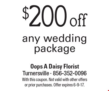$200 off any wedding package. With this coupon. Not valid with other offers or prior purchases. Offer expires 6-9-17.