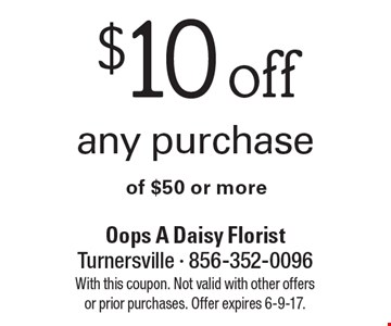 $10 off any purchase of $50 or more. With this coupon. Not valid with other offers or prior purchases. Offer expires 6-9-17.