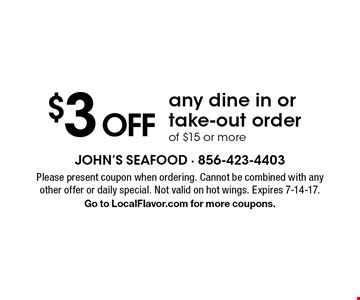 $3 off any dine in or take-out order of $15 or more. Please present coupon when ordering. Cannot be combined with any other offer or daily special. Not valid on hot wings. Expires 7-14-17. Go to LocalFlavor.com for more coupons.