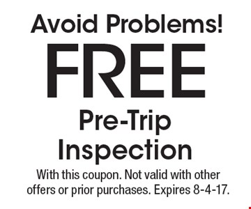 Avoid Problems! Free Pre-Trip Inspection. With this coupon. Not valid with other offers or prior purchases. Expires 8-4-17.