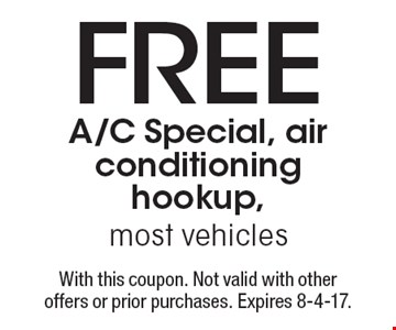 Free A/C Special, air conditioning hookup, most vehicles. With this coupon. Not valid with other offers or prior purchases. Expires 8-4-17.
