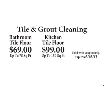 $69.00 Up To 75 Sq Ft BathroomTile Floor. $99.00 Up To 150 Sq Ft Kitchen Tile Floor. Valid with coupon only. Expires 6/15/17