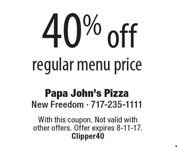 40% off regular menu price. With this coupon. Not valid with 