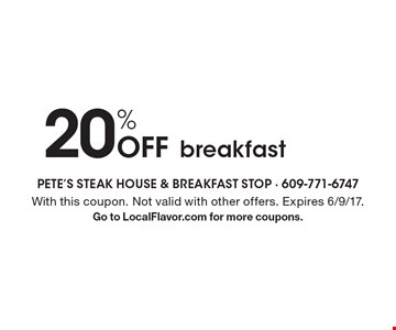 20% Off breakfast. With this coupon. Not valid with other offers. Expires 6/9/17.Go to LocalFlavor.com for more coupons.