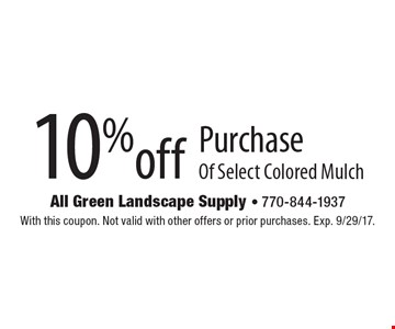 10% off purchase of select colored mulch. With this coupon. Not valid with other offers or prior purchases. Exp. 9/29/17.