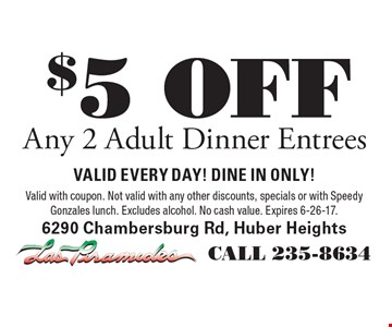 $5 OFF Any 2 Adult Dinner Entrees. valid EVERY DAY! DINE IN ONLY!Valid with coupon. Not valid with any other discounts, specials or with Speedy Gonzales lunch. Excludes alcohol. No cash value. Expires 6-26-17.