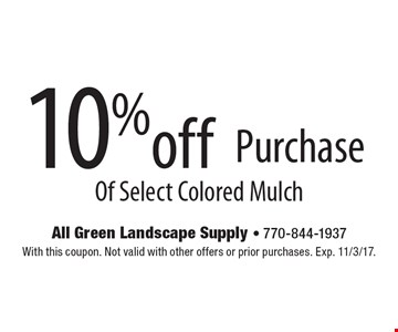 10% off Purchase Of Select Colored Mulch. With this coupon. Not valid with other offers or prior purchases. Exp. 11/3/17.