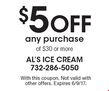 $5 Off any purchase of $30 or more. With this coupon. Not valid with other offers. Expires 6/9/17.