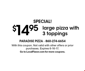 SPECIAL! $14.95 large pizza with 3 toppings. With this coupon. Not valid with other offers or prior purchases. Expires 6-16-17. Go to LocalFlavor.com for more coupons.