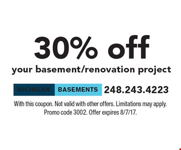 30% off your basement/renovation project. With this coupon. Not valid with other offers. Limitations may apply. Promo code 3002. Offer expires 8/7/17.