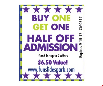 BUY ONE GET ONE HALF OFF ADMISSION GOOD FOR UP TO 2 OFFERS $6.50VALUE!