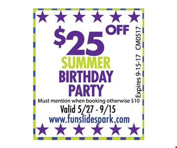 $25 OFF Summer Birthday party Must mention when booking other wise $10