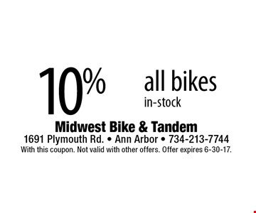 10% off all bikes in-stock. With this coupon. Not valid with other offers. Offer expires 6-30-17.