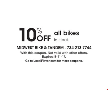 10% off all bikes in-stock. With this coupon. Not valid with other offers. Expires 8-11-17.Go to LocalFlavor.com for more coupons.