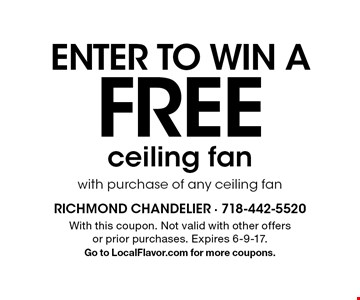 Enter to win a free ceiling fan with purchase of any ceiling fan. With this coupon. Not valid with other offers or prior purchases. Expires 6-9-17. Go to LocalFlavor.com for more coupons.