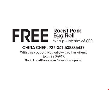 FREE Roast Pork Egg Roll with purchase of $20. With this coupon. Not valid with other offers. Expires 6/9/17.Go to LocalFlavor.com for more coupons.