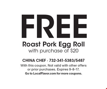 FREE Roast Pork Egg Roll. With purchase of $20. With this coupon. Not valid with other offers or prior purchases. Expires 9-8-17. Go to LocalFlavor.com for more coupons.