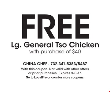 FREE Lg. General Tso Chicken. With purchase of $40. With this coupon. Not valid with other offers or prior purchases. Expires 9-8-17. Go to LocalFlavor.com for more coupons.
