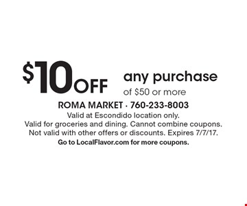 $10 Off any purchase of $50 or more. Valid at Escondido location only.Valid for groceries and dining. Cannot combine coupons.Not valid with other offers or discounts. Expires 7/7/17. Go to LocalFlavor.com for more coupons.