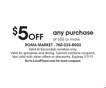 $5 Off any purchase of $30 or more. Valid at Escondido location only.Valid for groceries and dining. Cannot combine coupons.Not valid with other offers or discounts. Expires 7/7/17. Go to LocalFlavor.com for more coupons.