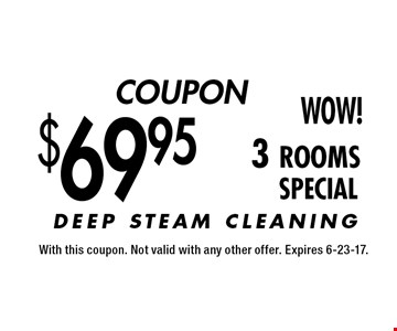 COUPON $69.95 3 rooms SPECIAL. With this coupon. Not valid with any other offer. Expires 6-23-17.