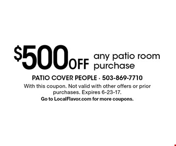 $500 Off any patio room purchase. With this coupon. Not valid with other offers or prior purchases. Expires 6-23-17. Go to LocalFlavor.com for more coupons.
