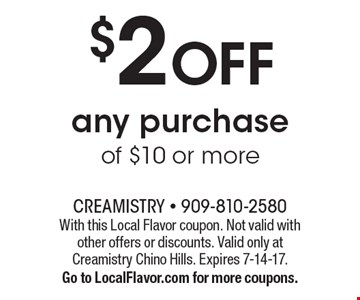 $2 Off Any Purchase Of $10 Or More. With this Local Flavor coupon. Not valid with other offers or discounts. Valid only at Creamistry Chino Hills. Expires 7-14-17. Go to LocalFlavor.com for more coupons.