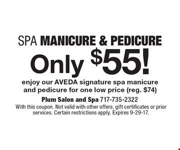 Spa Manicure & Pedicure Only $55. Enjoy our AVEDA signature spa manicure and pedicure for one low price (reg. $74). With this coupon. Not valid with other offers, gift certificates or prior services. Certain restrictions apply. Expires 9-29-17.