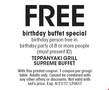 free birthday buffet special! birthday person free in birthday party of 8 or more people (must present ID). With this printed coupon. 1 coupon per group/table. Adults only. Cannot be combined with any other offers or discounts. Not valid with kid's price. Exp. 8/21/17. LF0617
