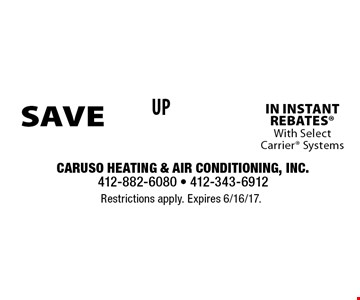 SAVE Up to $1650 IN INSTANT REBATES With Select Carrier Systems. Restrictions apply. Expires 6/16/17.
