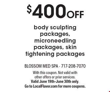 $400 OFF body sculpting packages, microneedling packages, skin tightening packages. With this coupon. Not valid with other offers or prior services. Valid June 19th-June 30th only. Go to LocalFlavor.com for more coupons.