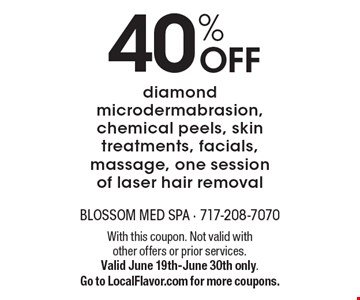 40% OFF diamond microdermabrasion, chemical peels, skin treatments, facials, massage, one session of laser hair removal. With this coupon. Not valid with other offers or prior services. Valid June 19th-June 30th only. Go to LocalFlavor.com for more coupons.