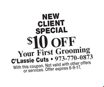 New Client Special $10 Off Your First Grooming. With this coupon. Not valid with other offers or services. Offer expires 6-9-17.