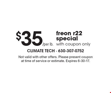 $35/per lb. freon r22 special with coupon only. Not valid with other offers. Please present coupon at time of service or estimate. Expires 6-30-17.