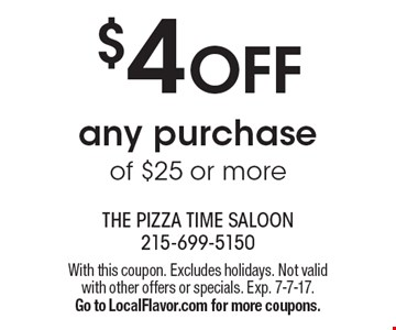 $4 OFF any purchase of $25 or more. With this coupon. Excludes holidays. Not valid with other offers or specials. Exp. 7-7-17. Go to LocalFlavor.com for more coupons.