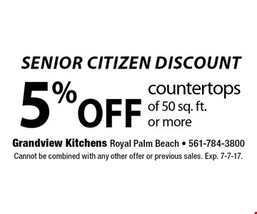 SENIOR CITIZEN DISCOUNT 5% OFF countertops of 50 sq. ft.or more. Cannot be combined with any other offer or previous sales. Exp. 7-7-17.
