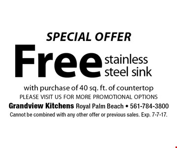 SPECIAL OFFER Free stainless steel sink with purchase of 40 sq. ft. of countertop. please visit us for more promotional options. Cannot be combined with any other offer or previous sales. Exp. 7-7-17.