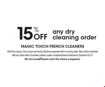 15% Off any dry cleaning order. With this coupon. One coupon per family. Must be presented with in coming order. May not be combined with any other offers. Excludes Leather, suede, household items & heirlooms. Expires 6-23-17. Go to LocalFlavor.com for more coupons.