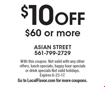 $10 OFF $60 or more. With this coupon. Not valid with any other offers, lunch specials, happy hour specials or drink specials Not valid holidays.Expires 6-23-17.Go to LocalFlavor.com for more coupons.