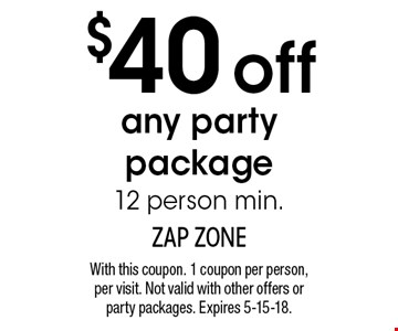$40 off any party package. 12 person min. With this coupon. 1 coupon per person, per visit. Not valid with other offers or party packages. Expires 5-15-18.