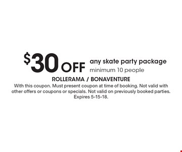 $30 Off any skate party package minimum 10 people. With this coupon. Must present coupon at time of booking. Not valid with other offers or coupons or specials. Not valid on previously booked parties. Expires 5-15-18.