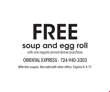 FREE soup and egg roll with any regular priced dinner purchase. With this coupon. Not valid with other offers. Expires 8-4-17.