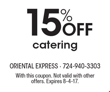 15% OFF catering. With this coupon. Not valid with other offers. Expires 8-4-17.